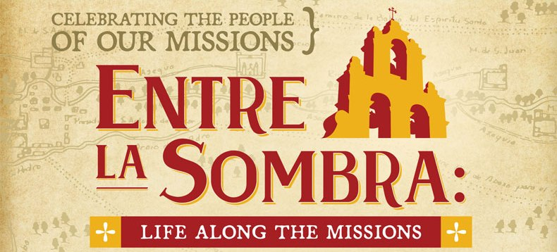 Celebrating the People of our Missions - Entre La Sombra: Life Along the Missions