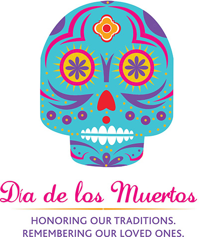 Dia de los Muertos: Honoring our Traditions, Remembering our Loved Ones.