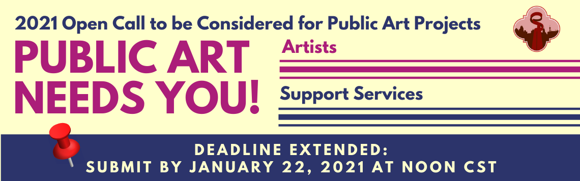 2021 Open Call to be considered for Public Art Projects: Submit now to Jan. 18, 2021. Optional Virtual Information Session - Dec. 8, 2020 at 5:30 pm.